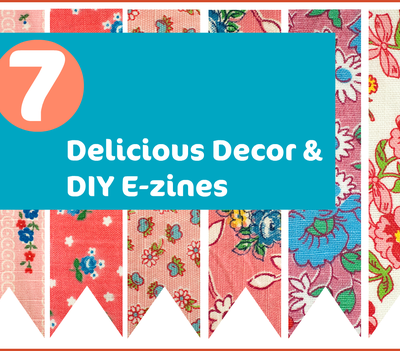 7 Delicious Decor and DIY E-zines