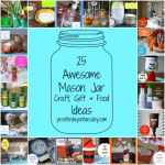 25 Mason Jar Craft, Gift and Food Ideas