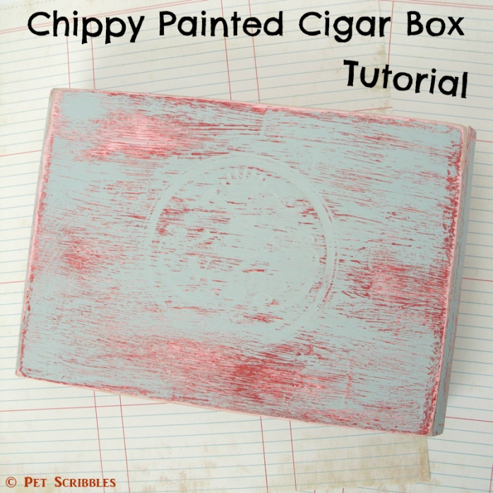 Chippy Painted Cigar Box Tutorial