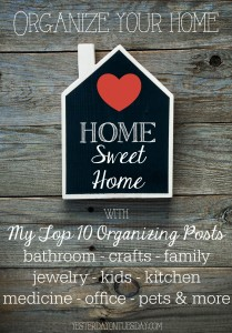 My Top 10 Organizing Posts for the bathroom, craft supplies, the kitchen, kids and more #organizing #springcleaning