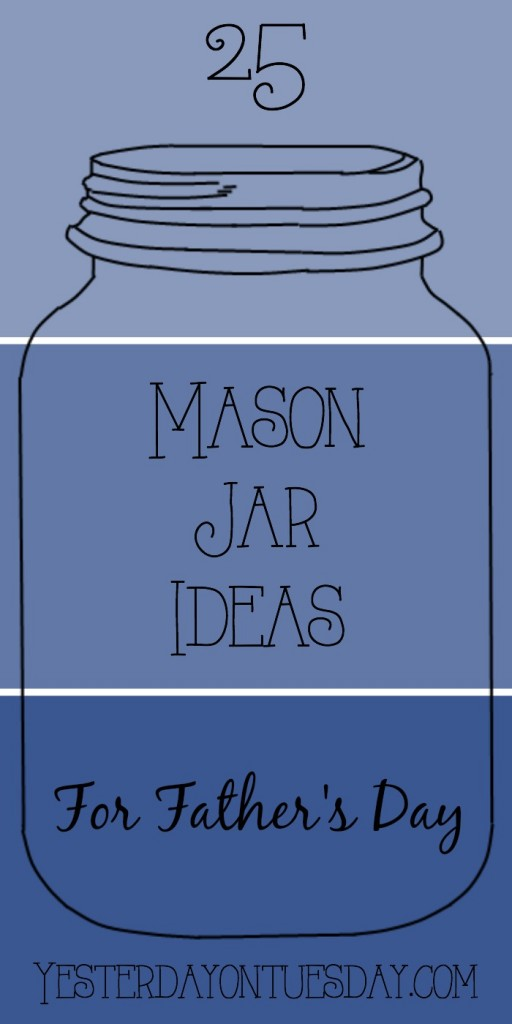 25 Mason Jar Ideas For Father S Day Yesterday On Tuesday