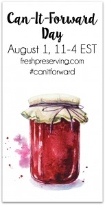 Aug 1st, 2015 is Can-It-Forward Day, visit fresh preserving.com for all the details