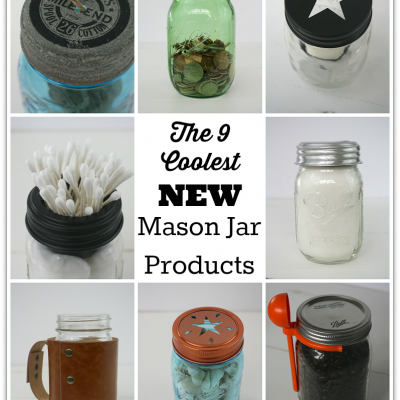 The 9 Coolest New Mason Jar Products & a Giveaway