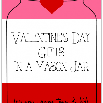 25 Fantastic Valentine's Day Gifts in a mason jar. Wonderful ideas for men, women, teens and kids!