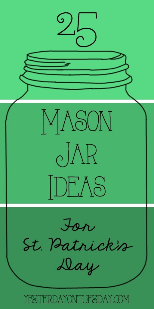 25 Mason Jar Ideas for St. Patrick's Day: Crafts, decor and more.
