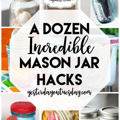 A Dozen Incredible Mason Jar Hacks: Amazing ideas to use mason jars around the house in unexpected ways!