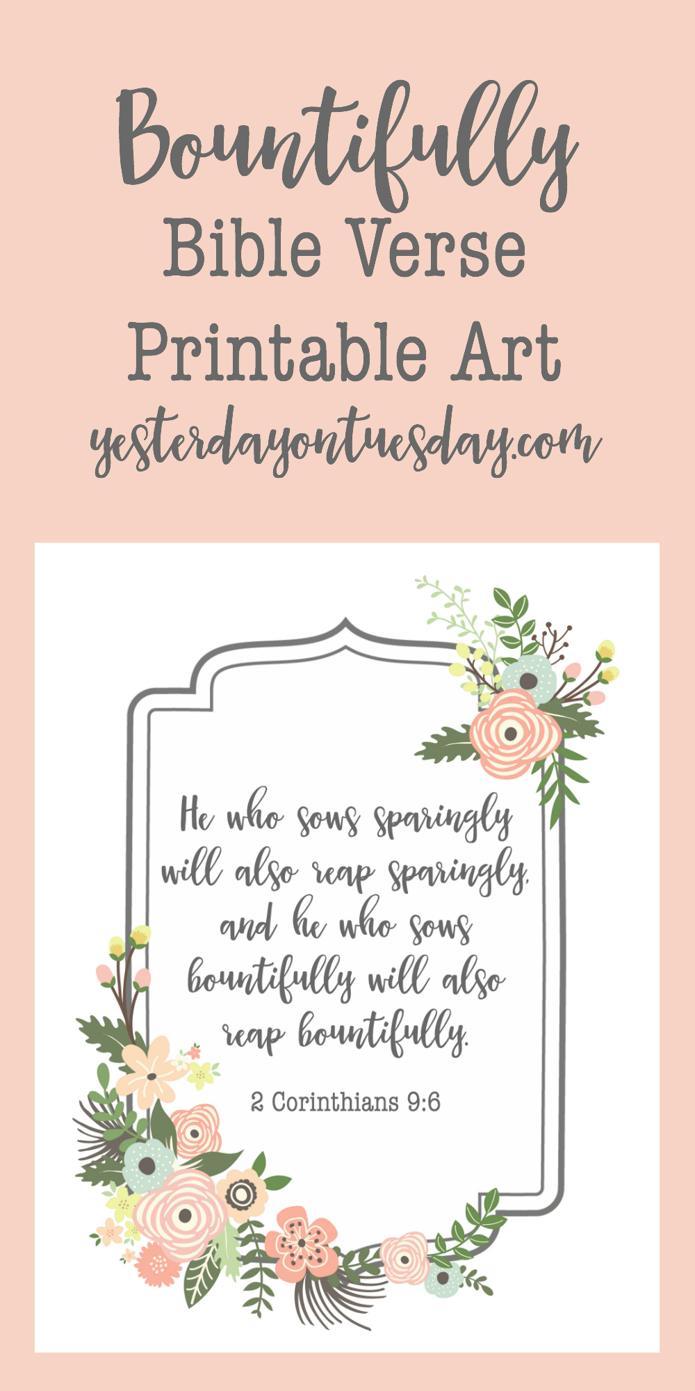 Bountifully Bible Verse Printable Art: Lovely art featuring 2 Corinthians 9:6 for your home. Just print and frame or display on a clipboard.