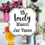 15 Lovely Mason Jar Vases for Every Occasion
