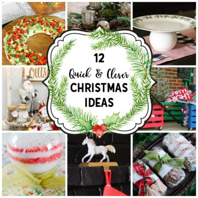 A Dozen Quick & Clever Christmas Ideas