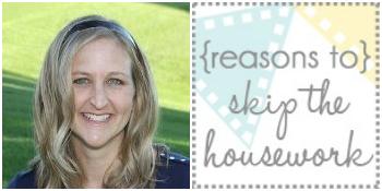 Reasons to Skip the Housework