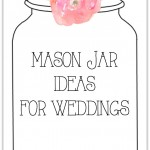 25 Mason Jar Ideas for Weddings: Crafts, Decor and More.