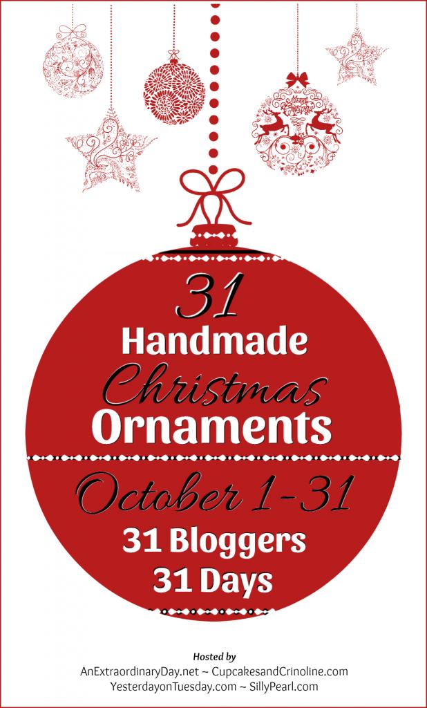 31 Bloggers - 31 Days - 31 Handmade Christmas Ornaments -  Blog Hop - AnExtraordinaryDay.net