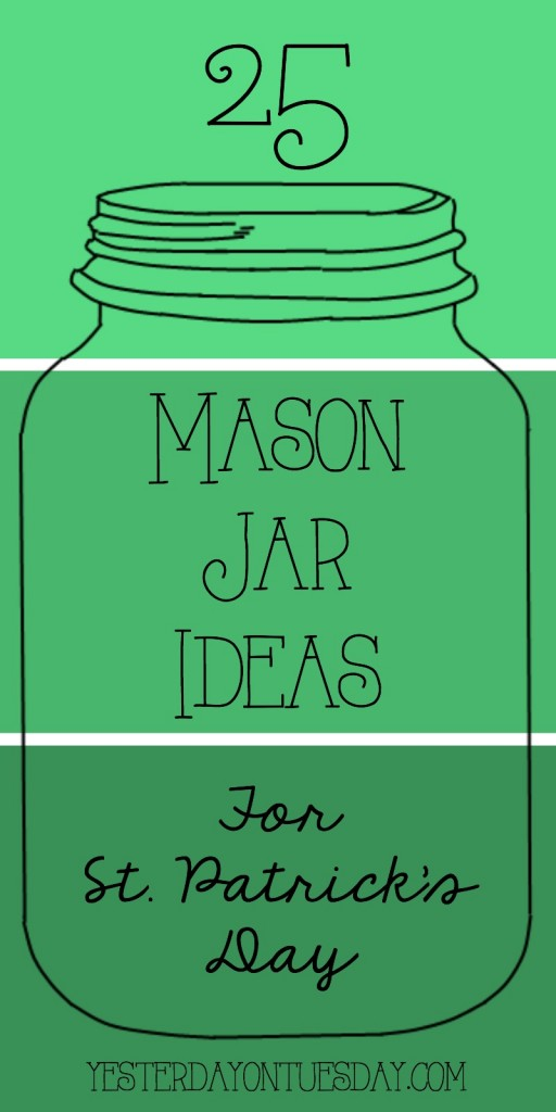 A collection of 25 mason Jar ideas for St. Patrick's Day including crafts, gifts, decor  and more.
