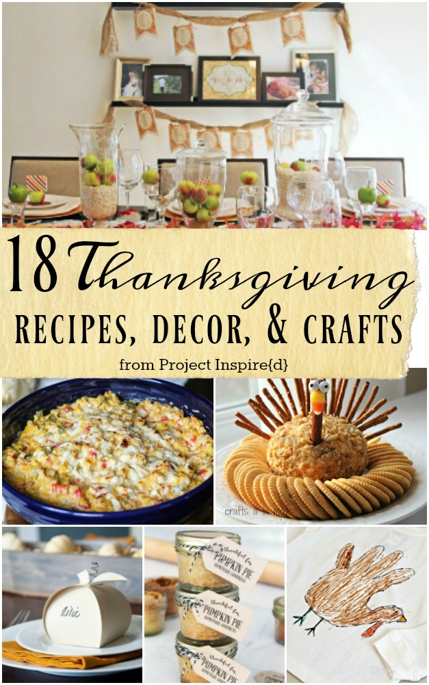 18 Thanksgiving Recipes, Decor & Crafts: great Thanksgiving food and craft ideas.