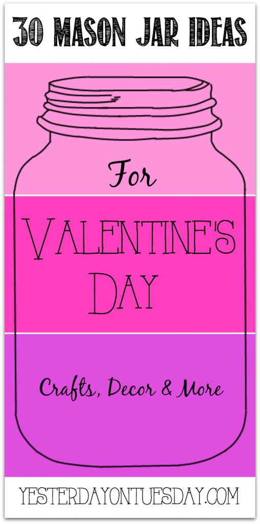 30 Mason Jar Ideas for Valentine's Day including crafts, decor and more!
